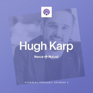 Episode 3 - How Nexus Mutual Built The 1st Successful DeFi Insurance with Hugh Karp