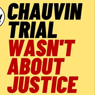 Left Changes Narrative About Chauvin Trial Justice After Trial