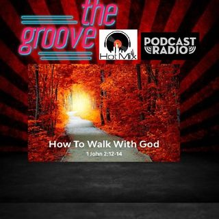 THE GROOVE HOT MIX PODCAST RADIO WALK WITH GOD