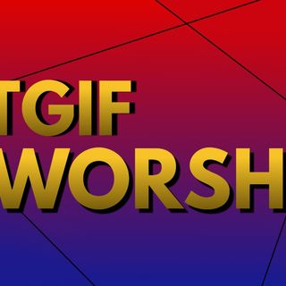 TGIF Worship- Roll Call