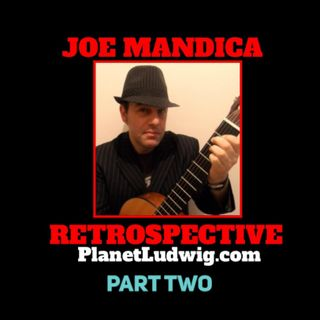 Steve Ludwig's Classic Pop Culture # 137 Part Two - A JOE MANDICA RETROSPECTIVE
