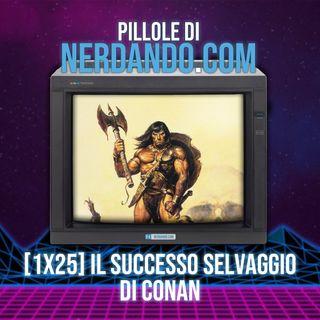 [1x25] Il successo selvaggio di Conan