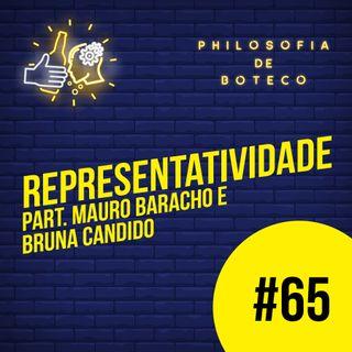 #65 - Representatividade (Part. Mauro Baracho e Bruna Candido)