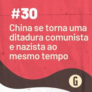 O Papo É #30: China se torna uma ditadura comunista e nazista ao mesmo tempo