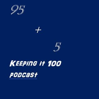 95 + 5 Keeping It 100 Podcast