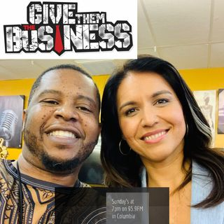 02162020 #GiveThemTheBusiness with Presidential Candidate Tulsi Gabbard