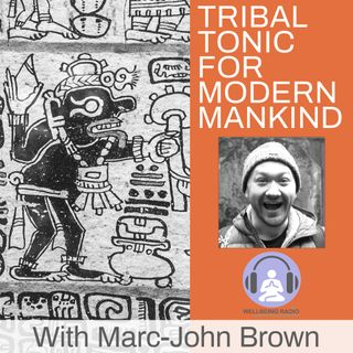 Tribal Tonic For Modern Mankind Ep 7