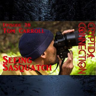 Episode 28 Tom Carroll Seeing Sasquatch
