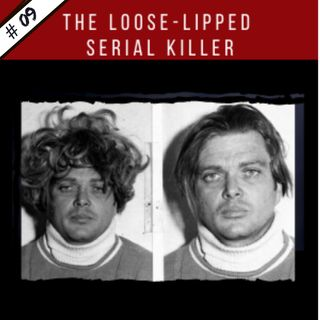 EP09: The Loose-Lipped Serial Killer