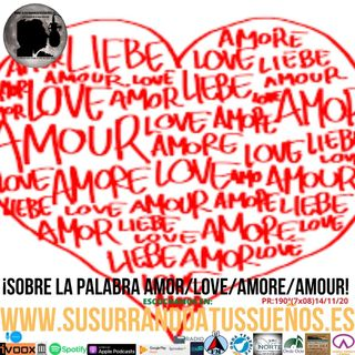 191º: Sobre la palabra AMOR/LOVE/AMORE/AMOUR (7x08) 14/11/20