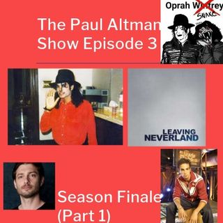Episode 3 : Leaving Neverland Season Finale (Part One) -The Paul Altman Show