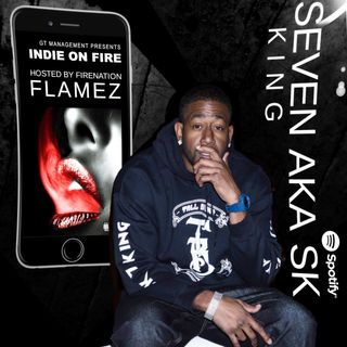 SEVEN KING aka SK ON INDIE ON FIRE, HOSTED BY FIRENATION FLAMEZ