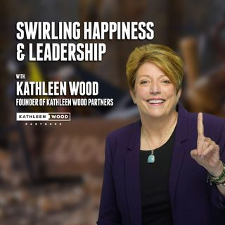 51. Swirling Happiness and Leadership | Kathleen Wood
