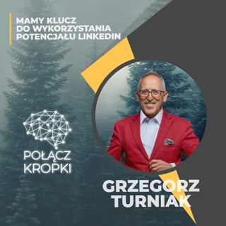 Grzegorz Turniak w #PołączKropki-Mamy klucz do wykorzystania potencjału LinkedIn