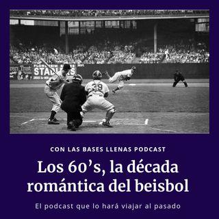 Los 60's, la década romántica del beisbol