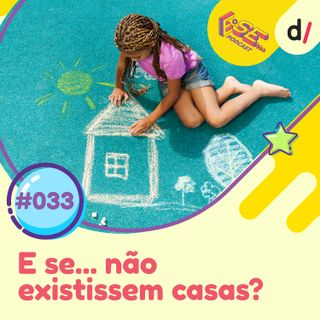 E se... podcast #33 - E Se... não existissem casas? 🏠