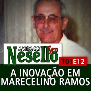 T01E12 - A Inovação em Marcelino Ramos - A Vida de Seu Nesello