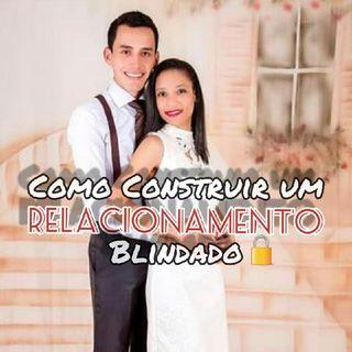 Como Construir Um Relacionamento Blindado Parte 4