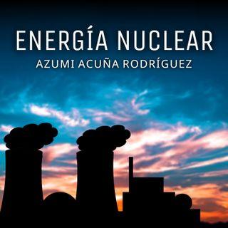 Energía Nuclear - Azumi Acuña Rodríguez
