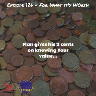 Episode 126 - For What it's Worth