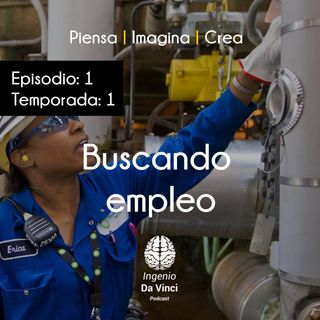 Ingenio Da Vinci: ¿Como encontrar empleo? Ep #001 T1