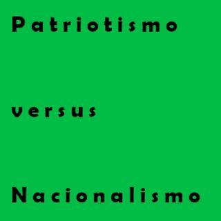 Patriotismo versus Nacionalismo   (Política)