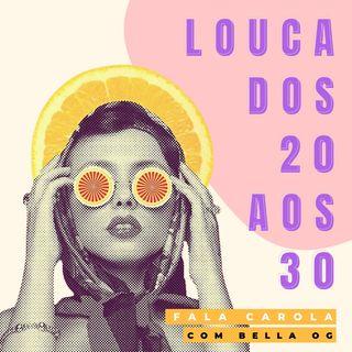 Louca Dos 20 Aos 30 com Bella Og #ep3
