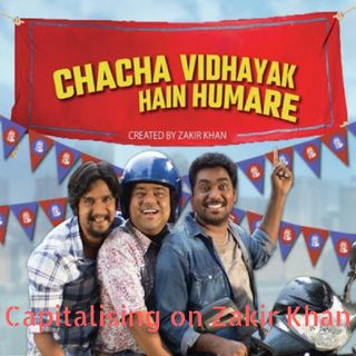 Chacha Vidhayak Hain Humare - Capitalizing On Zakir Khan