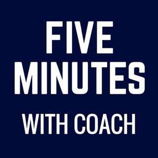 Five Minutes With Coach Episode #32
