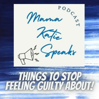 Episode 8: Things to Stop Feeling Guilty About