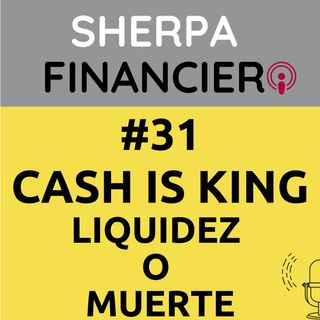 #31 Cash is King - Liquidez o Muerte