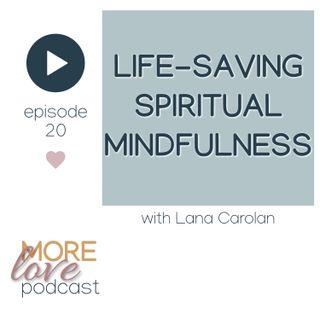 Life-saving spiritual mindfulness with Lana Carolan