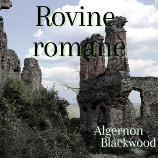 Rovine Romane -  Algernon Blackwood