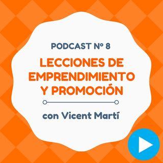 Valiosas lecciones de emprendimiento y promoción, con Vicent Martí – #8 CW Podcast