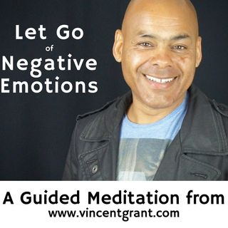 Letting Go of Negative Emotions with Vinny Grant - A Guided Meditation