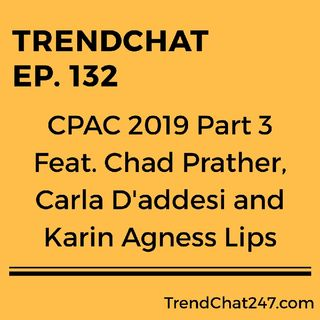 Ep. 132 - CPAC 2019 Part 3 Feat. Chad Prather, Carla D'addesi and Karin Agness Lips