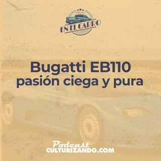E15 • Bugatti EB110, pasión ciega y pura • Historia Automotriz • Culturizando