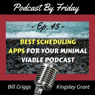 PBF43 Best Scheduling Apps For Your Minimal Viable Podcast with Bill Griggs and Kingsley Grant