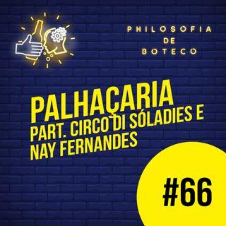 #66 - Palhaçaria (Part. Circo Di SóLadies e Nay Fernandes)