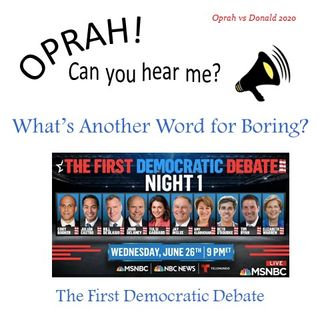 "Oprah - Can You Hear Me - 42 - What's Another Word For Boring? ""First Democratic Debate"""