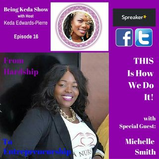 Being Keda Show - Episode #16 – From Hardship to Entrepreneurship – This Is How We Do It!