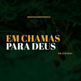 Em chamas para Deus // pr. Luiz Maia (IBFG - Feira de Santana/BA)