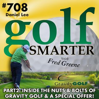 Inside the Nuts & Bolts of Gravity Golf with Daniel Lee: Part2 (Listen for a Special Offer!)