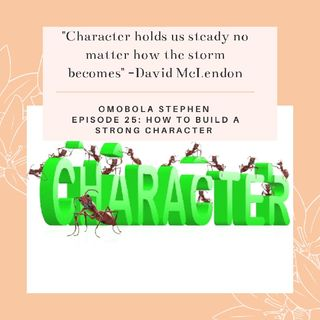 Episode 25 - How To Build A Strong Character