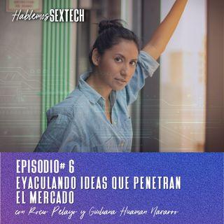 Eyaculando Ideas que Penetran el Mercado con Giuliana Huamán | Hablemos SEXTECH 06