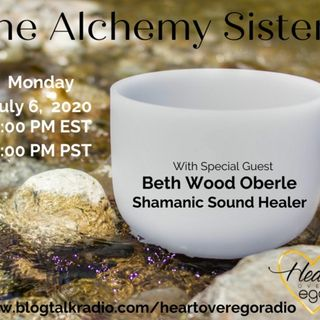 The Alchemy Sisters with Beth Wood Oberle, Shamanic Sound Healer