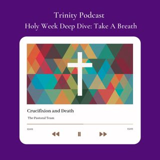 "Holy Week Deep Dive ""Day 6 Good Friday"""