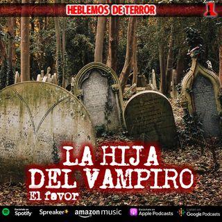 La hija del vampiro; El favor | Relato de Terror