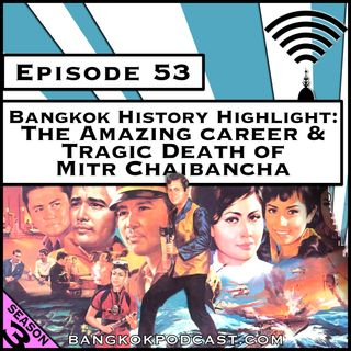 Bangkok History Highlight: The Amazing Career and Tragic Death of Mitr Chaibancha [Season 3, Episode 53]