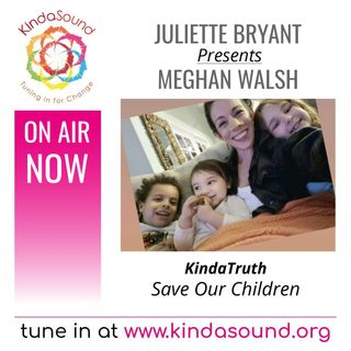 Save Our Children | Meghan Walsh on KindaTruth with Juliette Bryant